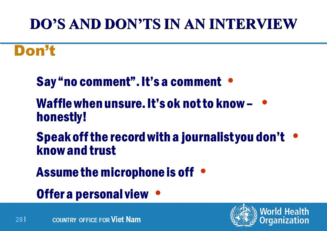 28 | COUNTRY OFFICE FOR Viet Nam DO'S AND DON'TS IN AN INTERVIEW Don't Say no comment .