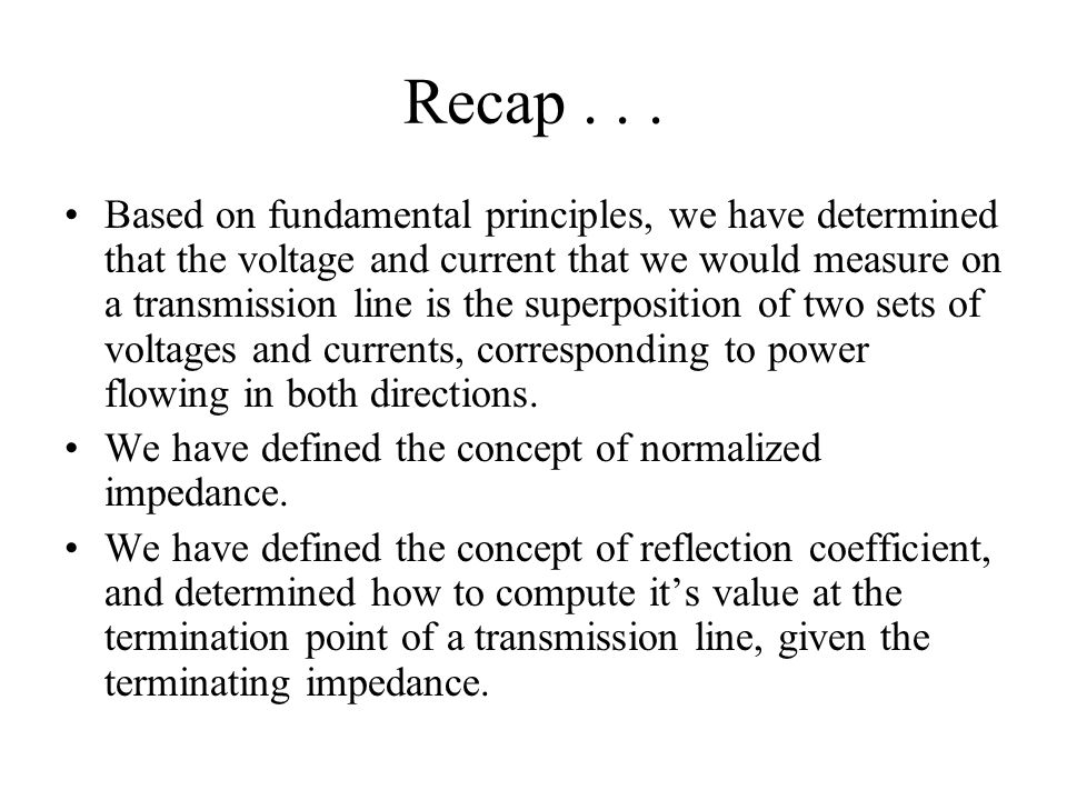 Recap... Based on fundamental principles, we have determined that the voltage and current that we would measure on a transmission line is the superpos