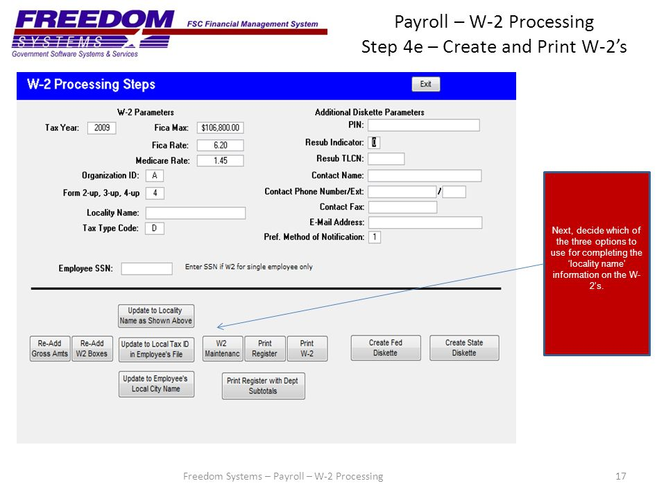 Payroll – W-2 Processing Step 4e – Create and Print W-2's 17 Next, decide which of the three options to use for completing the 'locality name' information on the W- 2's.