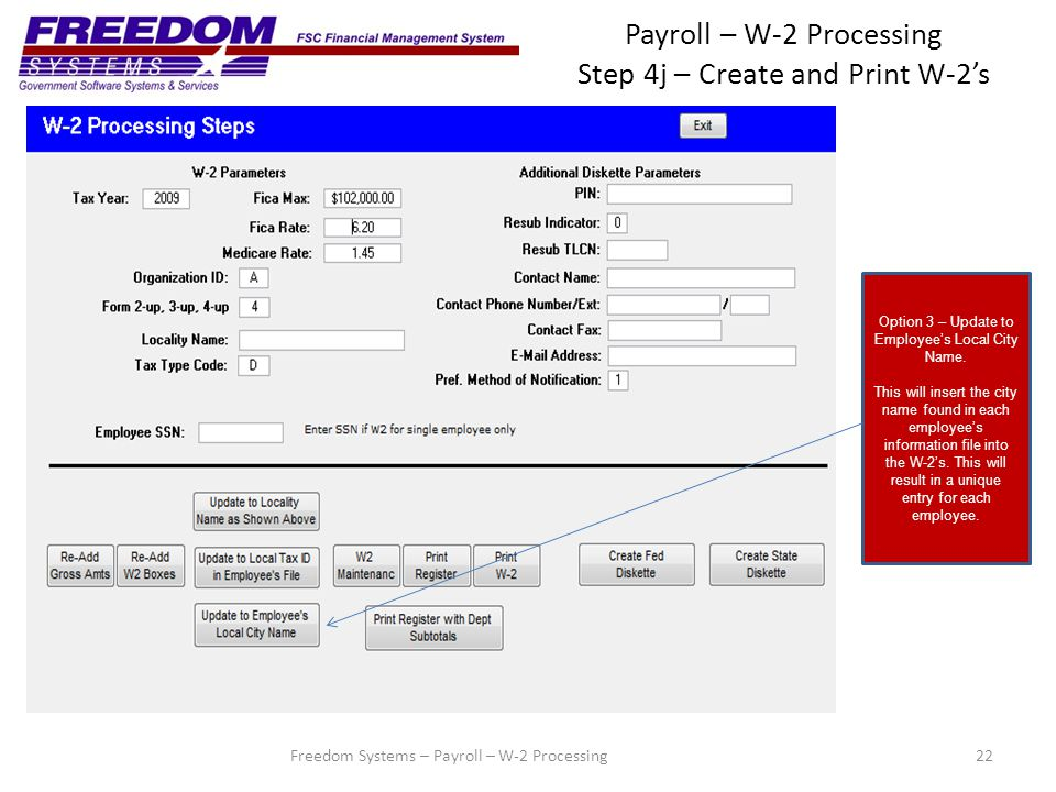 Payroll – W-2 Processing Step 4j – Create and Print W-2's 22Freedom Systems – Payroll – W-2 Processing Option 3 – Update to Employee's Local City Name.