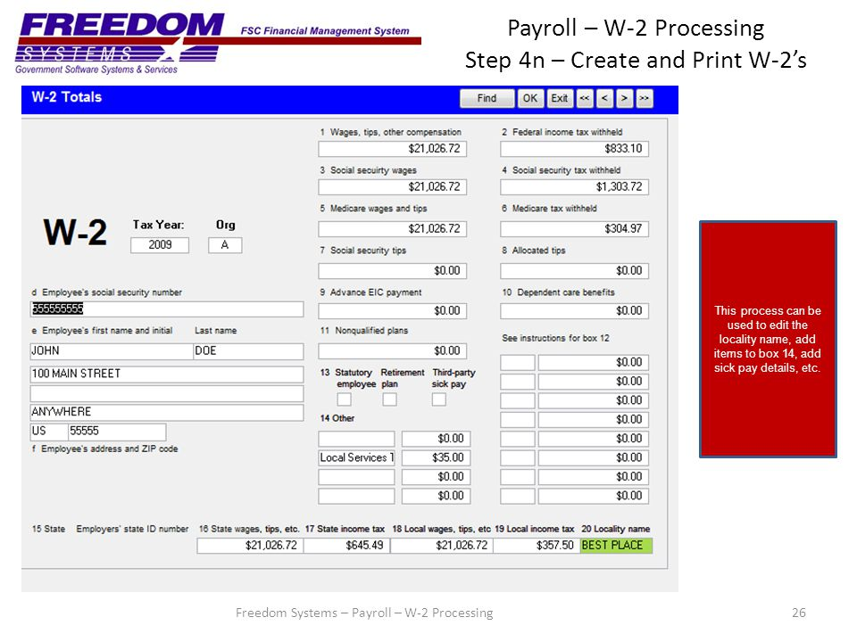 Payroll – W-2 Processing Step 4n – Create and Print W-2's 26 This process can be used to edit the locality name, add items to box 14, add sick pay details, etc.