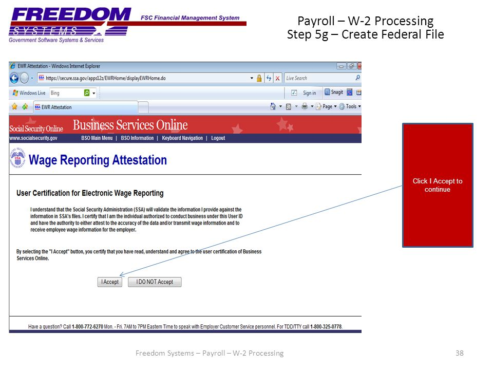 38Freedom Systems – Payroll – W-2 Processing Payroll – W-2 Processing Step 5g – Create Federal File Click I Accept to continue