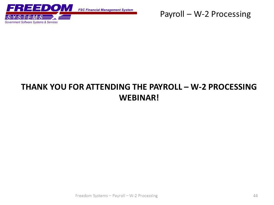 Payroll – W-2 Processing 44Freedom Systems – Payroll – W-2 Processing THANK YOU FOR ATTENDING THE PAYROLL – W-2 PROCESSING WEBINAR!