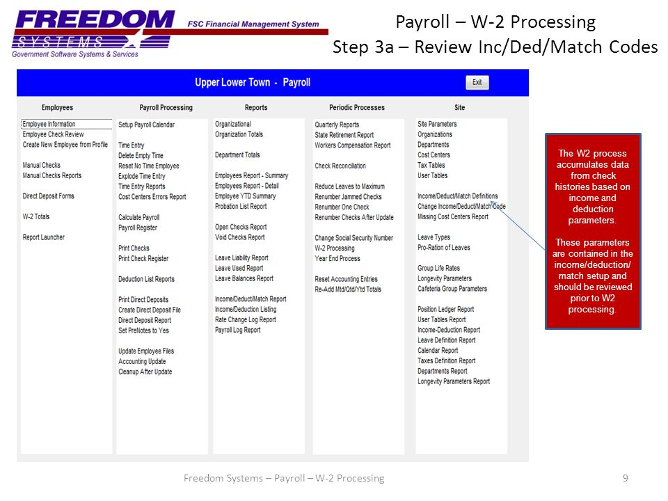 Payroll – W-2 Processing Step 3a – Review Inc/Ded/Match Codes 9 The W2 process accumulates data from check histories based on income and deduction parameters.
