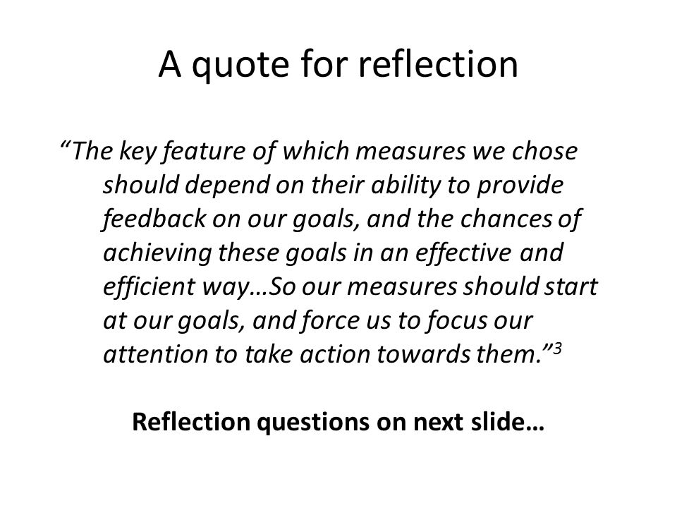 "A quote for reflection ""The key feature of which measures we chose should depend on their ability to provide feedback on our goals, and the chances of"