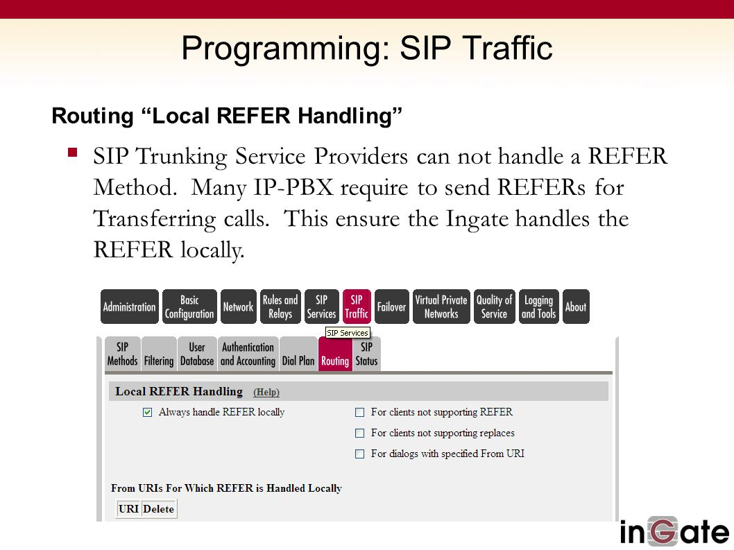 "Programming: SIP Traffic Routing ""Local REFER Handling""  SIP Trunking Service Providers can not handle a REFER Method. Many IP-PBX require to send RE"