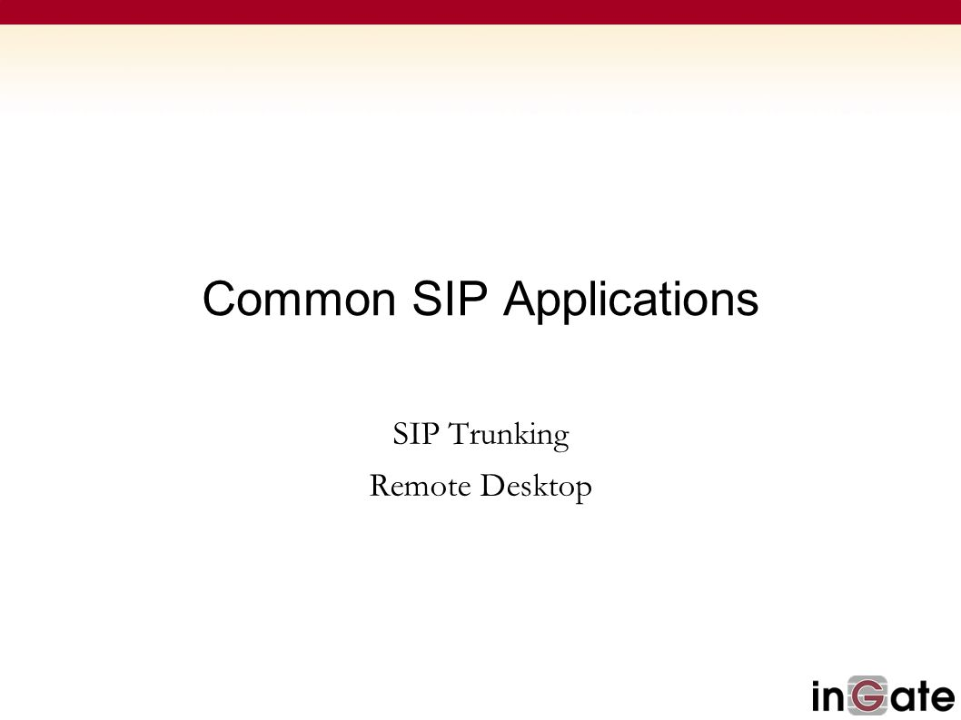 Common SIP Applications SIP Trunking Remote Desktop