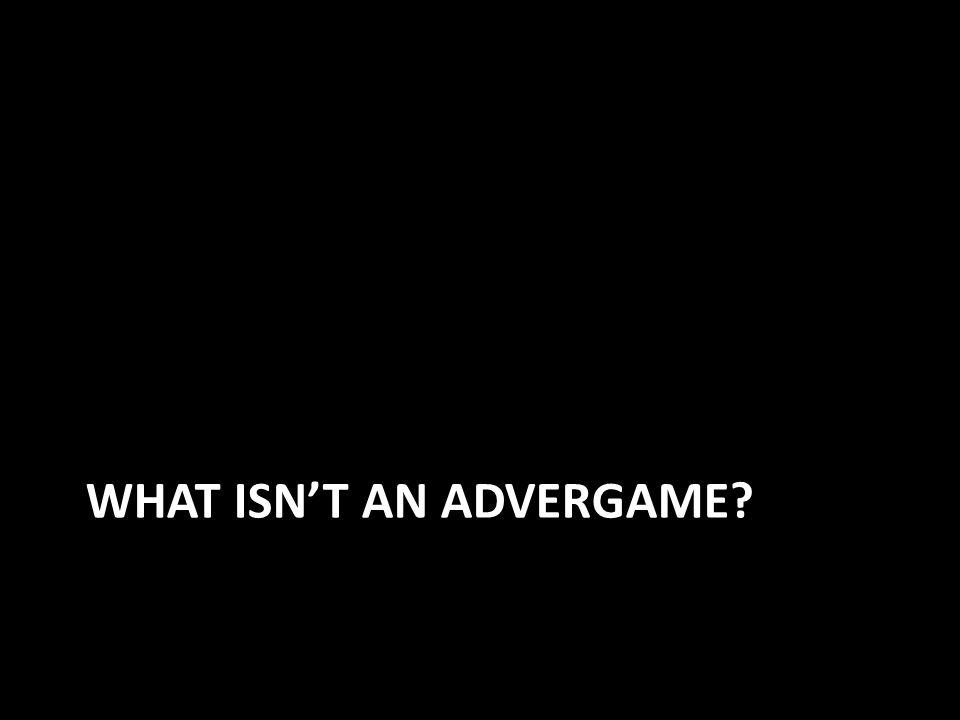 WHAT ISN'T AN ADVERGAME