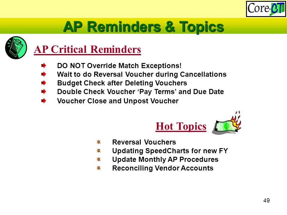 49 AP Critical Reminders Hot Topics Reversal Vouchers Updating SpeedCharts for new FY Update Monthly AP Procedures Reconciling Vendor Accounts DO NOT Override Match Exceptions.