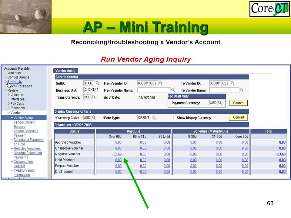 63 AP – Mini Training Reconciling/troubleshooting a Vendor's Account Run Vendor Aging Inquiry XXXM1