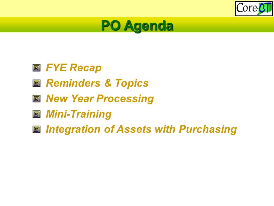FYE Recap Reminders & Topics New Year Processing Mini-Training Integration of Assets with Purchasing PO Agenda