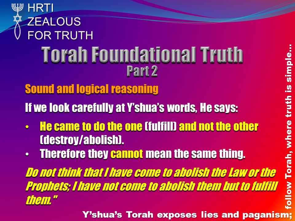 HRTIZEALOUS FOR TRUTH Y'shua's Torah exposes lies and paganism; follow Torah, where truth is simple… Sound and logical reasoning If we look carefully