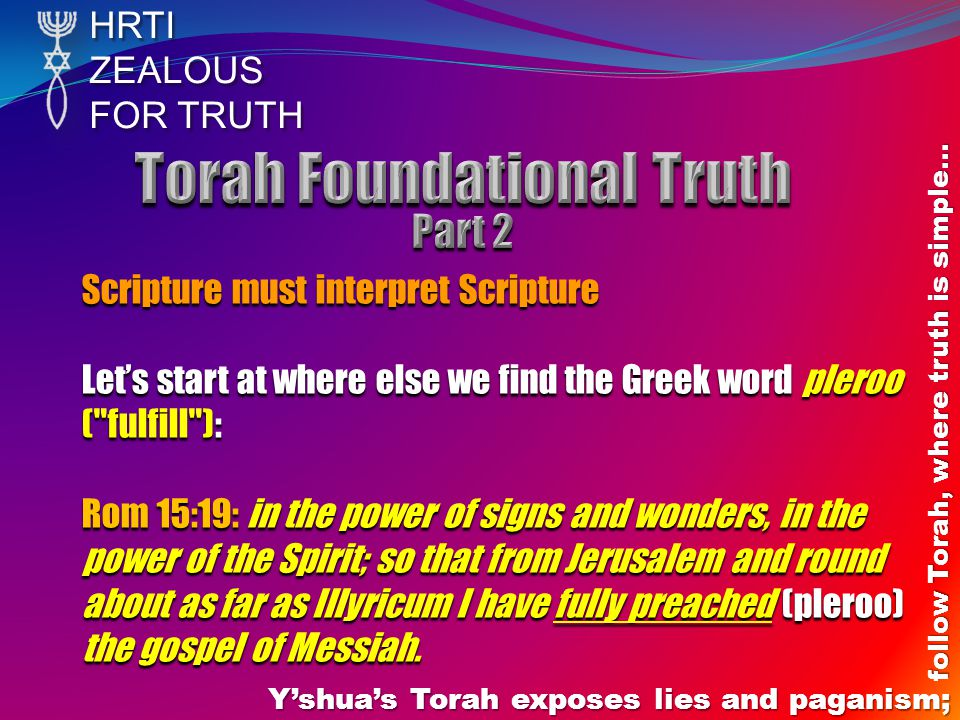 HRTIZEALOUS FOR TRUTH Y'shua's Torah exposes lies and paganism; follow Torah, where truth is simple… Scripture must interpret Scripture Let's start at