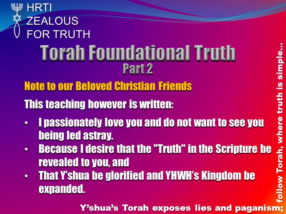 HRTIZEALOUS FOR TRUTH Y'shua's Torah exposes lies and paganism; follow Torah, where truth is simple… Note to our Beloved Christian Friends This teachi