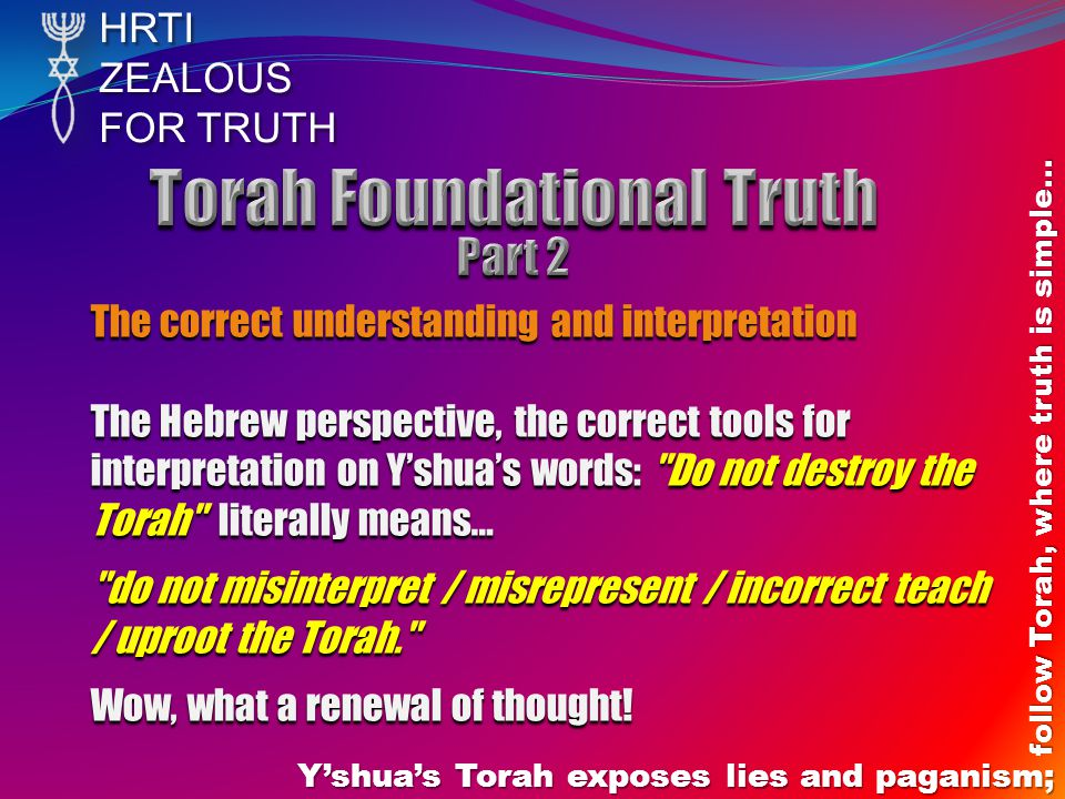 HRTIZEALOUS FOR TRUTH Y'shua's Torah exposes lies and paganism; follow Torah, where truth is simple… The correct understanding and interpretation The