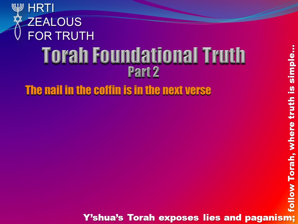 HRTIZEALOUS FOR TRUTH Y'shua's Torah exposes lies and paganism; follow Torah, where truth is simple… The nail in the coffin is in the next verse