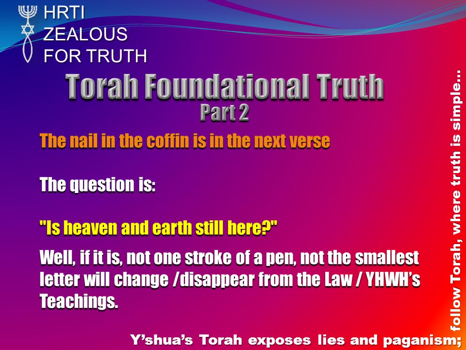 HRTIZEALOUS FOR TRUTH Y'shua's Torah exposes lies and paganism; follow Torah, where truth is simple… The nail in the coffin is in the next verse The q