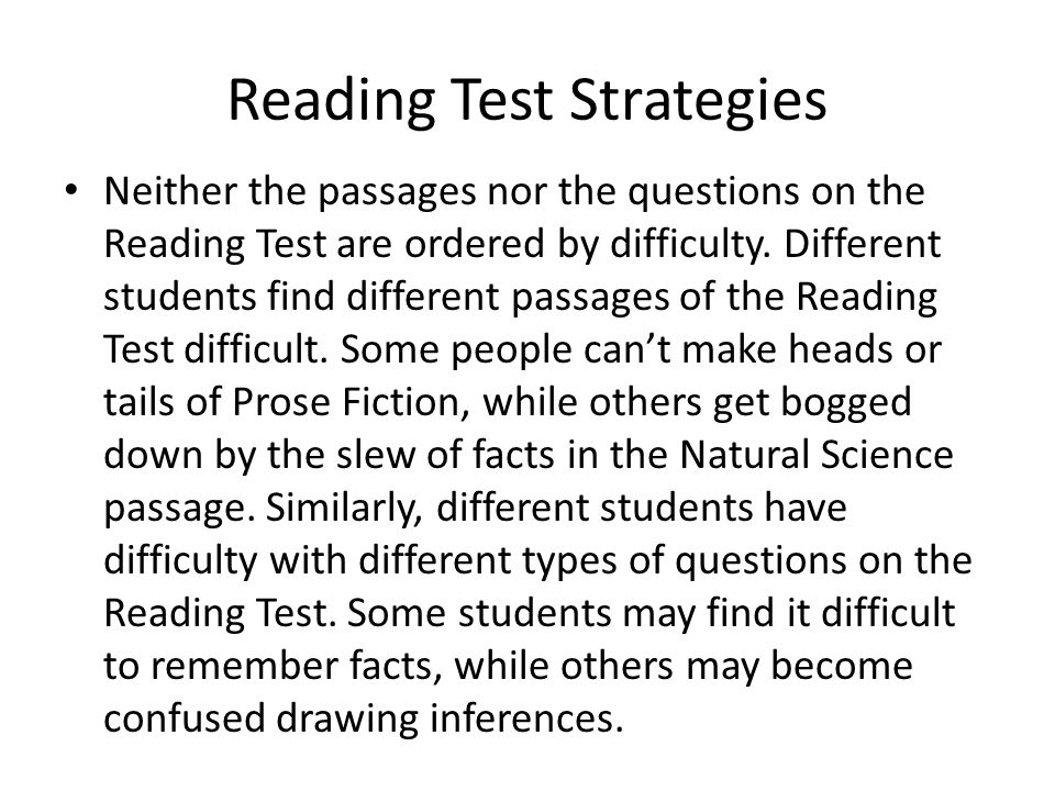 Reading Test Strategies Neither the passages nor the questions on the Reading Test are ordered by difficulty.