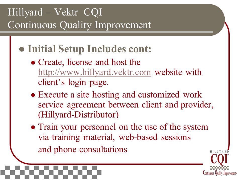 Hillyard – Vektr CQI Continuous Quality Improvement Initial Setup Includes cont: Create, license and host the http://www.hillyard.vektr.com website with client's login page.