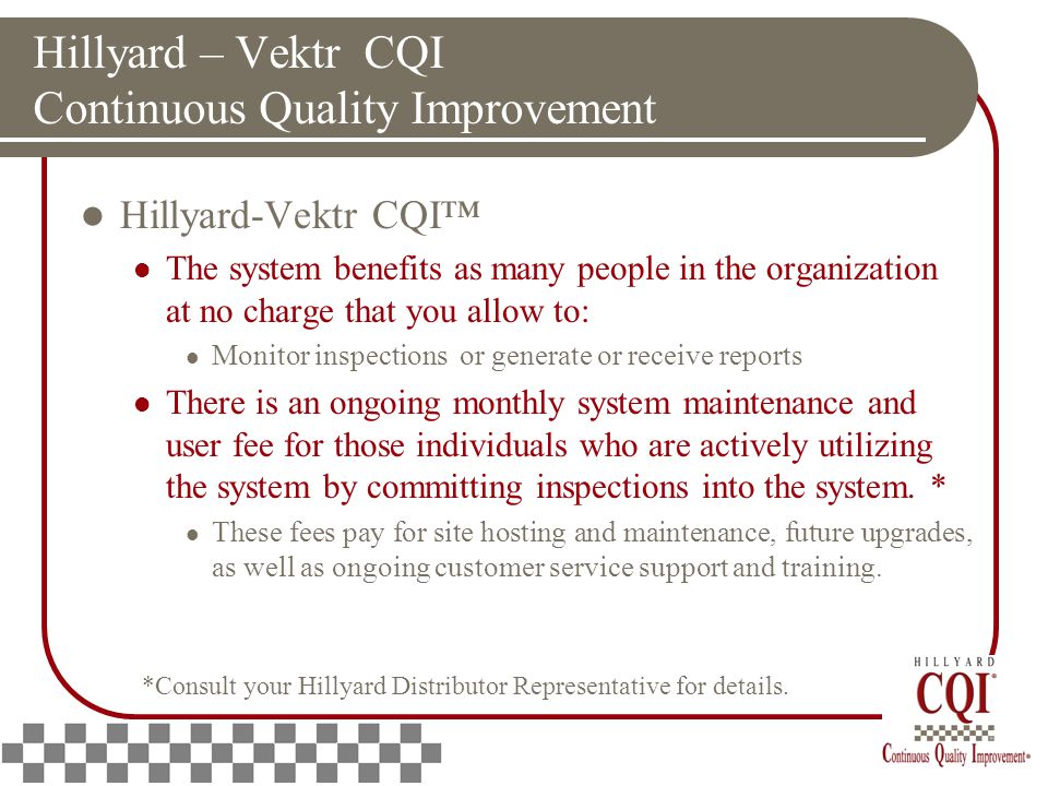 Hillyard – Vektr CQI Continuous Quality Improvement Hillyard-Vektr CQI™ The system benefits as many people in the organization at no charge that you a