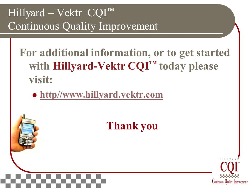 Hillyard – Vektr CQI ™ Continuous Quality Improvement For additional information, or to get started with Hillyard-Vektr CQI ™ today please visit: http