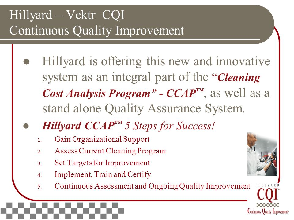 "Hillyard – Vektr CQI Continuous Quality Improvement Hillyard is offering this new and innovative system as an integral part of the ""Cleaning Cost Anal"