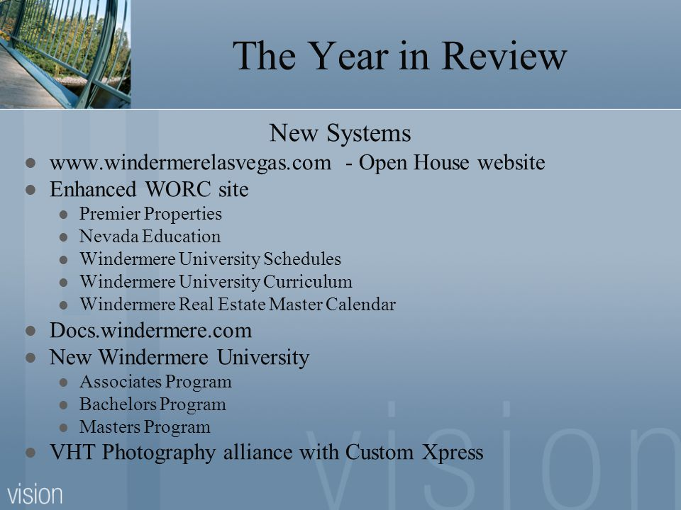 The Year in Review New Systems www.windermerelasvegas.com - Open House website Enhanced WORC site Premier Properties Nevada Education Windermere Unive