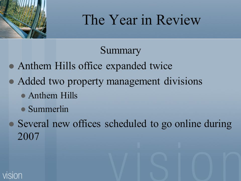 The Year in Review Summary Anthem Hills office expanded twice Added two property management divisions Anthem Hills Summerlin Several new offices sched