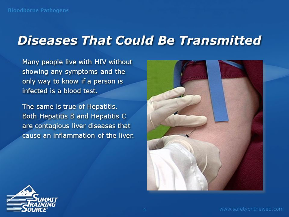 www.safetyontheweb.com Bloodborne Pathogens 9 Diseases That Could Be Transmitted Many people live with HIV without showing any symptoms and the only way to know if a person is infected is a blood test.