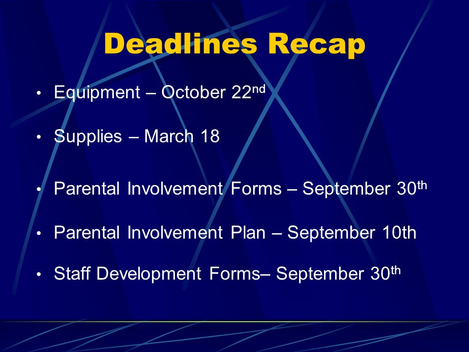 Deadlines Recap Equipment – October 22 nd Supplies – March 18 Parental Involvement Forms – September 30 th Parental Involvement Plan – September 10th Staff Development Forms– September 30 th