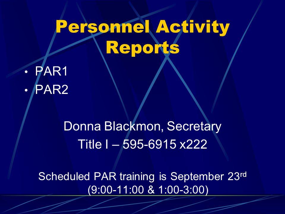 Personnel Activity Reports PAR1 PAR2 Donna Blackmon, Secretary Title I – 595-6915 x222 Scheduled PAR training is September 23 rd (9:00-11:00 & 1:00-3: