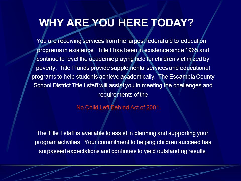 You are receiving services from the largest federal aid to education programs in existence. Title I has been in existence since 1965 and continue to l