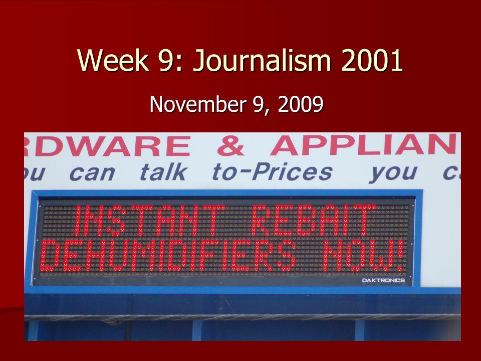 Week 9: Journalism 2001 November 9, 2009