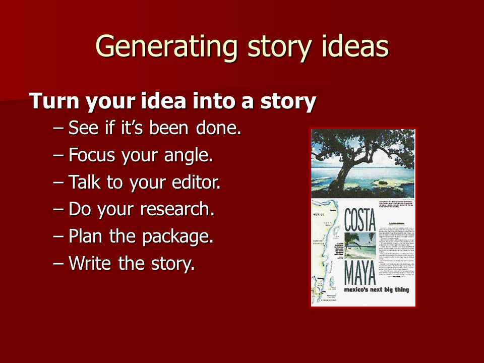 Generating story ideas Turn your idea into a story –See if it's been done.
