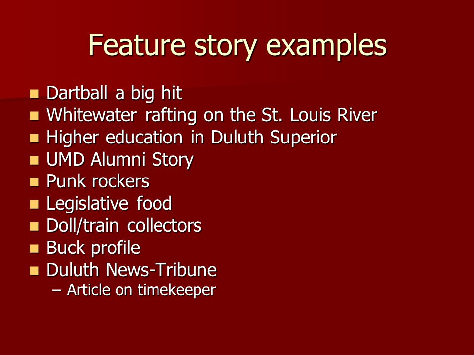 Feature story examples Dartball a big hit Dartball a big hit Whitewater rafting on the St.