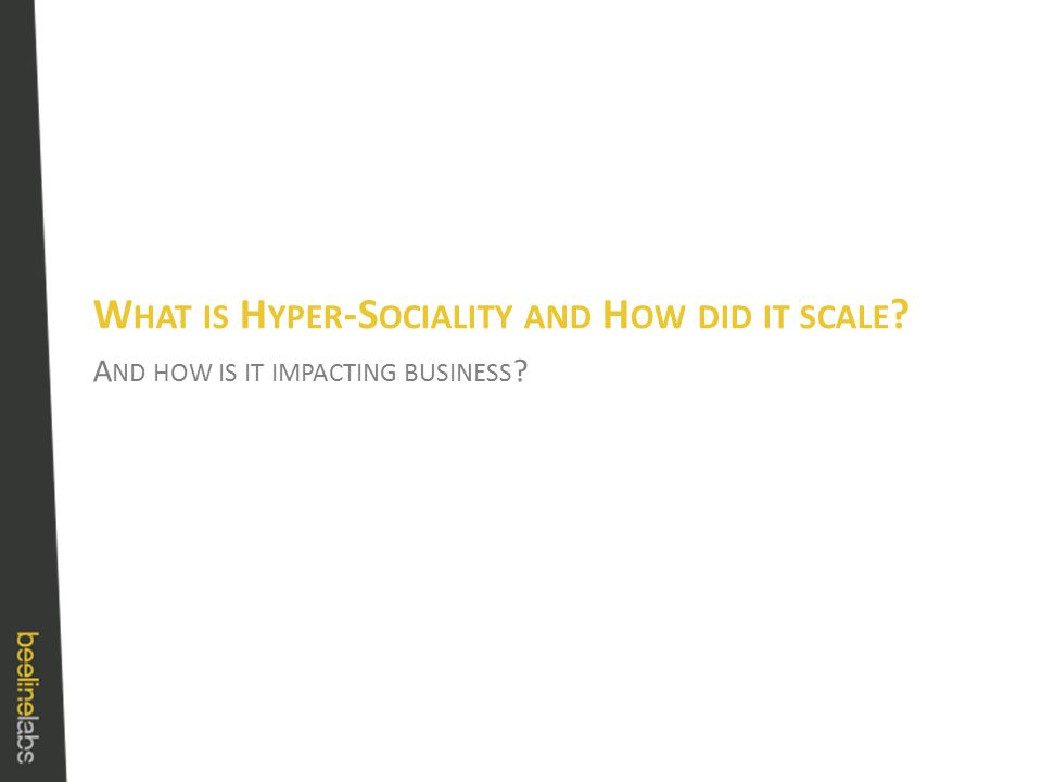 A ND HOW IS IT IMPACTING BUSINESS W HAT IS H YPER -S OCIALITY AND H OW DID IT SCALE