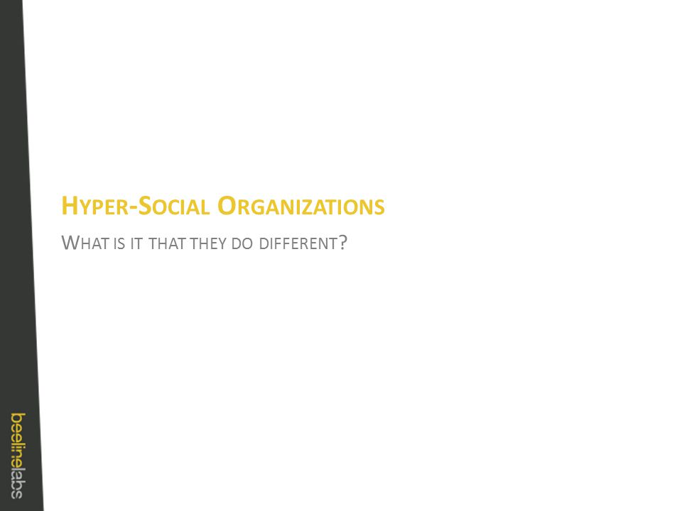 W HAT IS IT THAT THEY DO DIFFERENT ? H YPER -S OCIAL O RGANIZATIONS