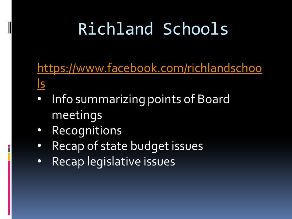 Richland Schools https://www.facebook.com/richlandschoo ls Info summarizing points of Board meetings Recognitions Recap of state budget issues Recap legislative issues