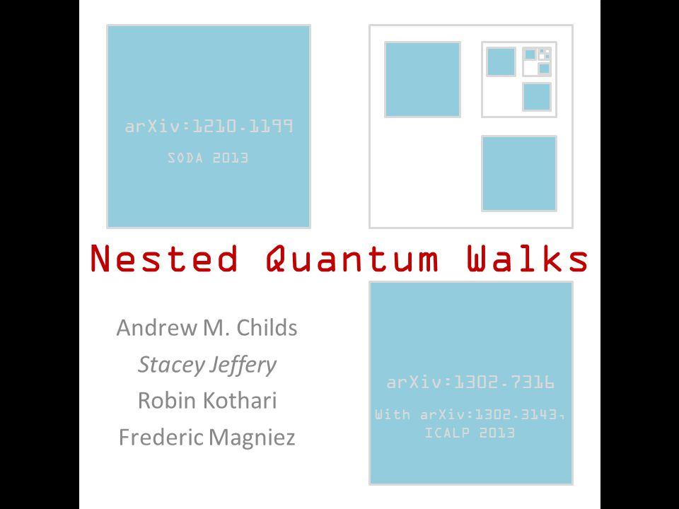 Nested Quantum Walks Andrew M. Childs Stacey Jeffery Robin Kothari Frederic Magniez QIP 2014 arXiv:1210.1199 arXiv:1302.7316 arXiv:1210.1199 SODA 2013