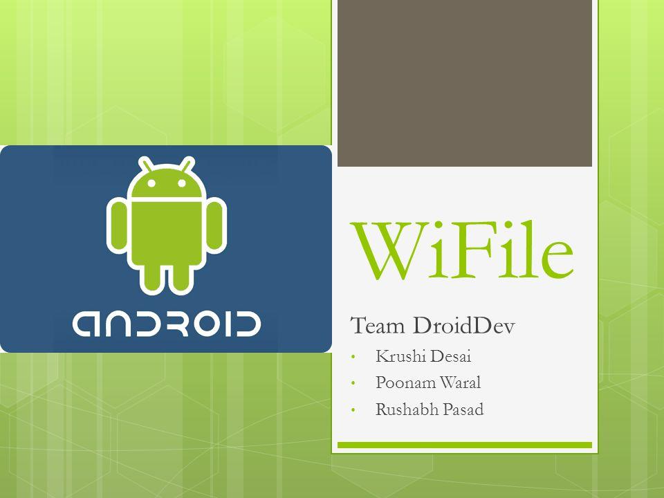 WiFile Team DroidDev Krushi Desai Poonam Waral Rushabh Pasad