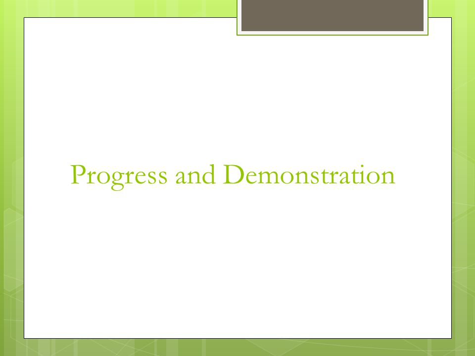 Progress and Demonstration