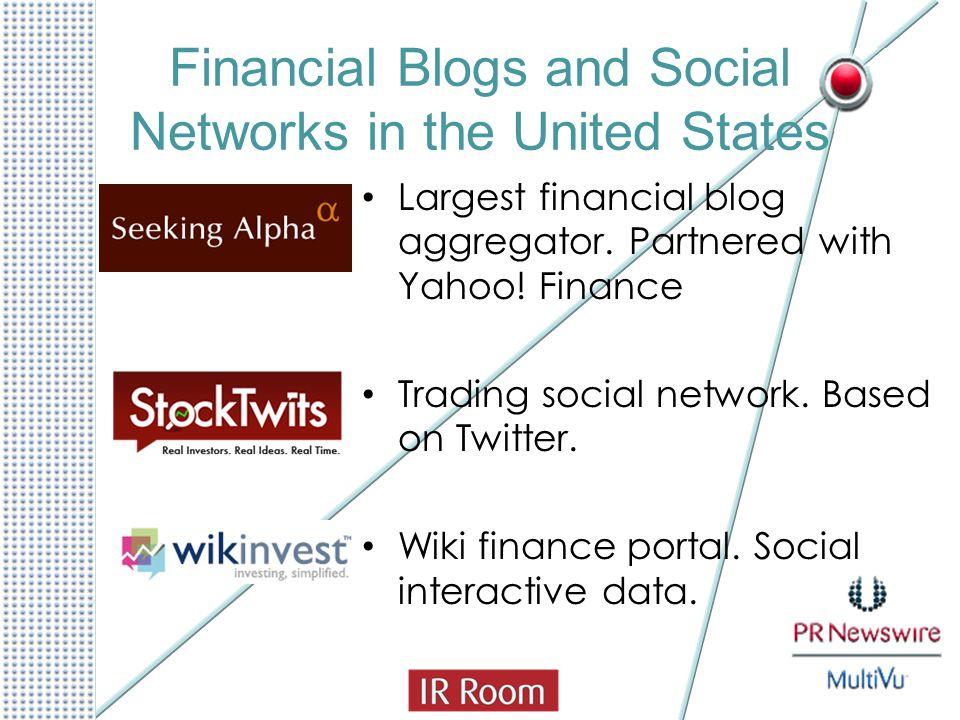 Financial Blogs and Social Networks in the United States Largest financial blog aggregator. Partnered with Yahoo! Finance Trading social network. Base