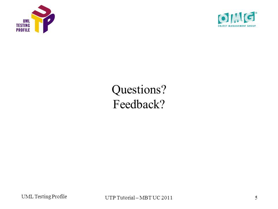 UML Testing Profile 5 Questions? Feedback? UTP Tutorial – MBT UC 2011