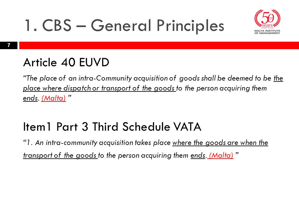 """1. CBS – General Principles Article 40 EUVD """"The place of an intra-Community acquisition of goods shall be deemed to be the place where dispatch or tr"""
