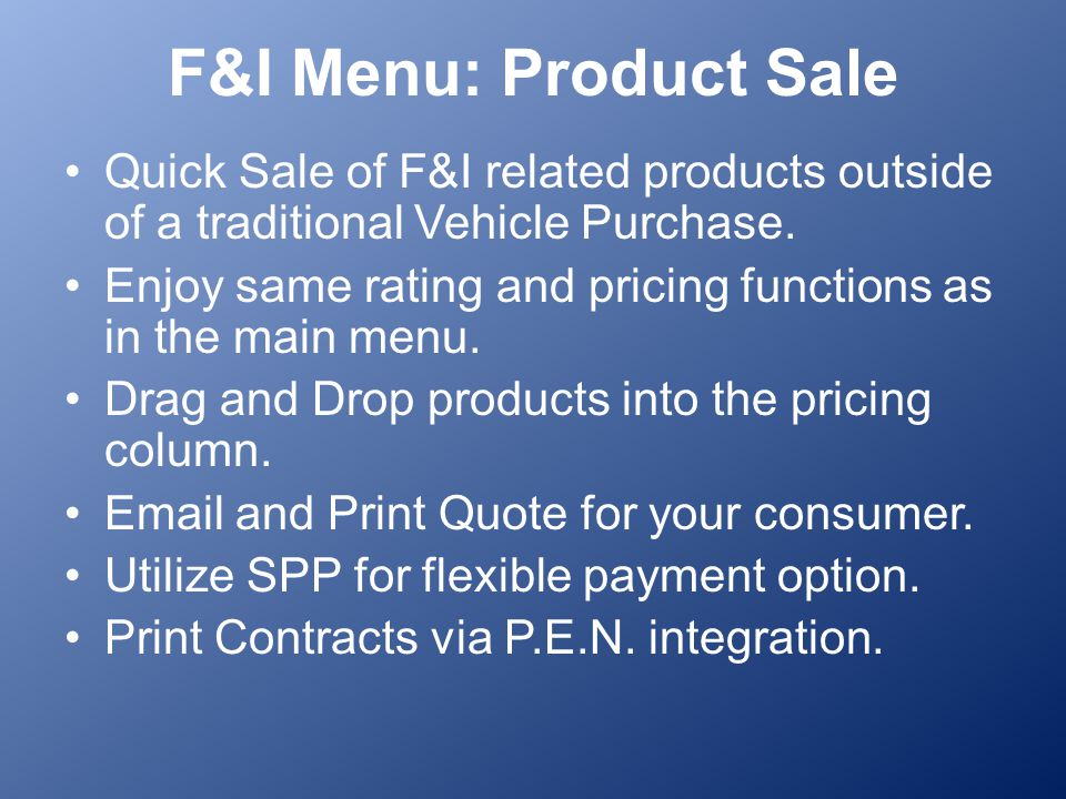F&I Menu: Product Sale Quick Sale of F&I related products outside of a traditional Vehicle Purchase.