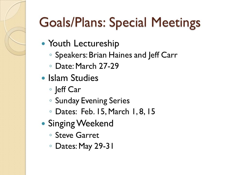 Goals/Plans: Special Meetings Youth Lectureship ◦ Speakers: Brian Haines and Jeff Carr ◦ Date: March 27-29 Islam Studies ◦ Jeff Car ◦ Sunday Evening S
