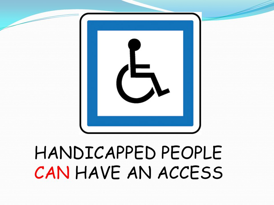 HANDICAPPED PEOPLE CAN HAVE AN ACCESS