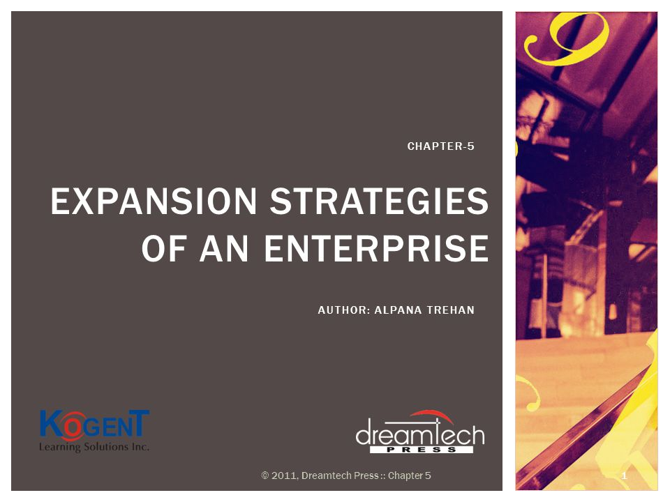 EXPANSION STRATEGIES OF AN ENTERPRISE AUTHOR: ALPANA TREHAN CHAPTER-5 © 2011, Dreamtech Press :: Chapter 5 1