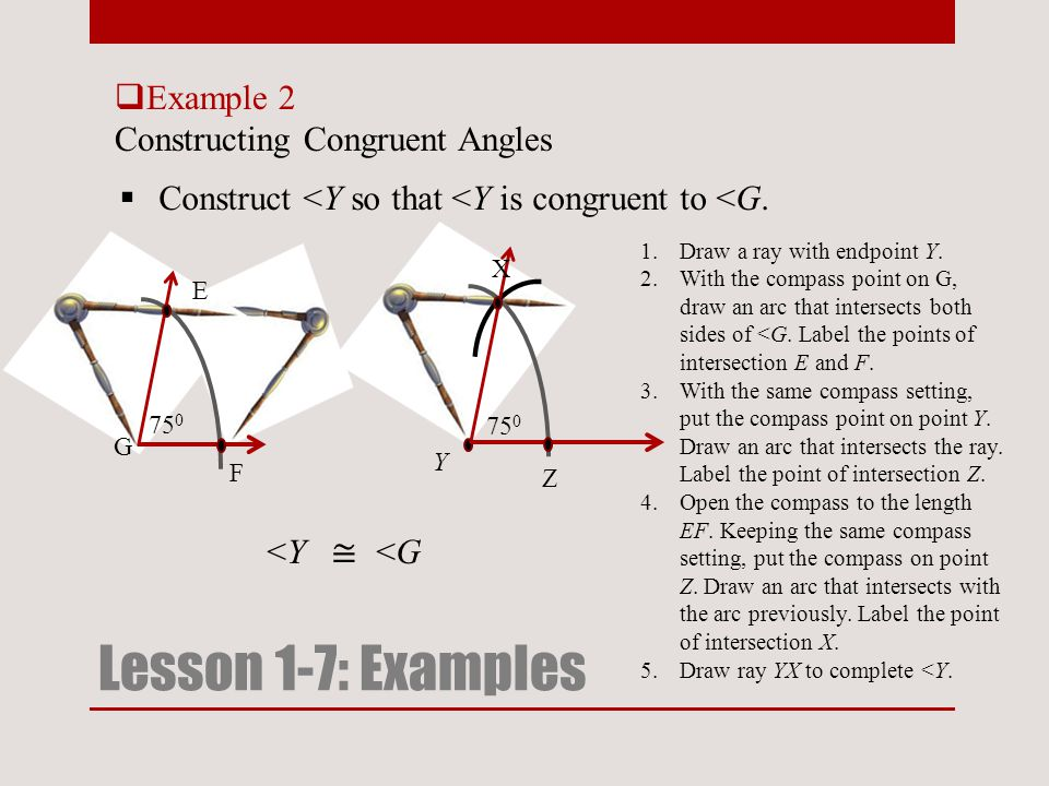  Example 2 Constructing Congruent Angles Lesson 1-7: Examples  Construct <Y so that <Y is congruent to <G.