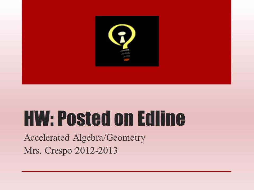 HW: Posted on Edline Accelerated Algebra/Geometry Mrs. Crespo 2012-2013